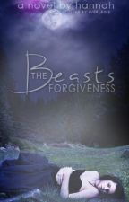 The Beast's Forgiveness (on hold till further notice!) by bananabread
