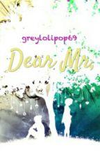 Dear Mr, by greylolipop69