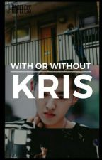With Or Without Kris | krisho by J-Hopeless