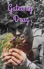 Gateway Drug  e.d fanfiction by XgrantdolanX