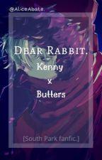 Dear Rabbit. [Kenny x Butters.] by AliceAbate