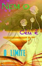 Nem o Céu é o Limite by cela873