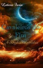 Cavaleiros do Fim - A Profecia da Sabia by LeticiaDianaFaria