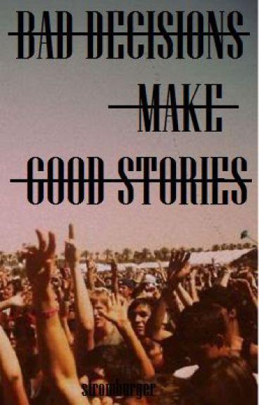 Bad decisions make good stories essay