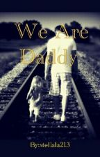 We Are Daddy by stellala213