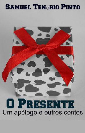 O Presente - um apólogo e outros contos by samueltenorio219