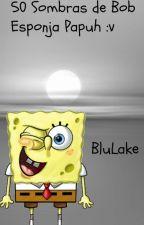 50 SOMBRAS DE BOB ESPONJA [BLULAKE] :v. by BluLake