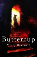 Buttercup (Book 0) by merrywombat