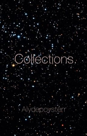 Collections. by Alydepoysterr