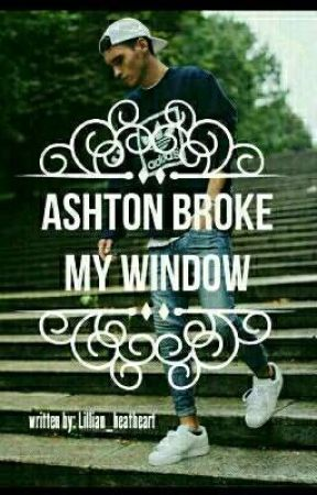 Ashton Broke My Window by Lillian_heatheart