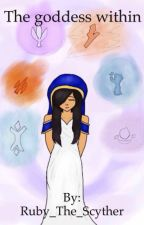The Goddess Within by BlueRoseForBetrayal