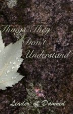 Poems of Things That They Don't Understand  by Leader-of-the-Damned