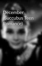 December (Succubus Teen Romance) by mrrpup