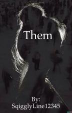 Them by SqigglyLine12345