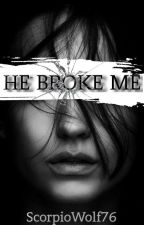 He Broke Me ✔ by ScorpioWolf76