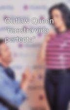 """Outlaw Queen """"nuestra vida perfecta"""" by Yann-OQ"""