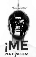 ¡Me perteneces! by MeriiAlvarado
