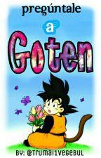 preguntale a Son Goten by Trumai1vegebul