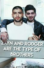 Zayn And Rodger Are The Type Of Brothers  by ZaydiRolik