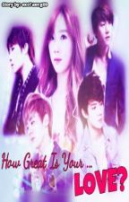 How Great Is Your ... LOVE? (On-hold) by exoTaeng09