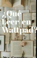 ¿ Qué Leer En Wattpad ? #1 by YazCaceress