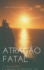 Atração Fatal {Retirado} by Luanamvr123