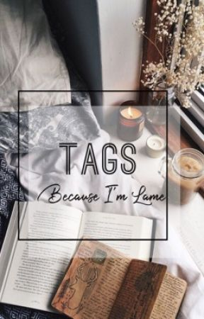 Tags because I'm a lame person by Yournormalpjofangirl