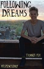Following Dreams: Book Two - Tanner Fox A.U. by MrsPenguin19