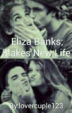 Eliza Banks; Blakes New Life by lovercuple123