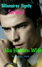HIS HIDDEN WIFE(Billionaires' Dignity Series1) by ladyin_black