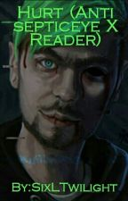 Hurt (Antisepticeye X Reader) by SixLTwilight