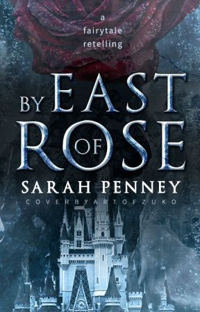 By East of Rose: A Fairytale Retelling by Pennywithaney