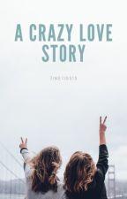 A Crazy Love Story by ChrisTine031315