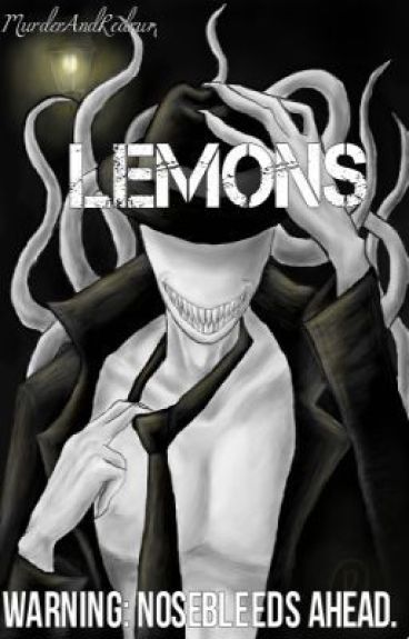 "Creepypasta ""Lemons"" (Closed For Now- Sorry)"