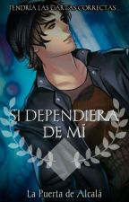 Si Dependiera De Mí by LaPuertaDeAlcala