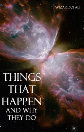Things That Happen and Why They Do by WizardofAlf