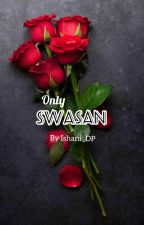 SwaSan Randoms (OS/TS) (SLOW UPDATE) by IshaniDurbaPurkayast