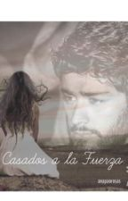 Casados a la Fuerza -Z.M- by xAnnaRosasx