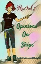 Rachel's Opinions on Ships <3 by ItsYaOracleOfDelphi