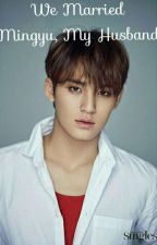 We Married, Mingyu My Husband! - END by YenaEvelyn