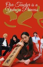 Our Teacher is a Yakuza Princess by taurus18pink