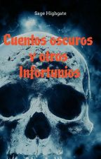 Cuentos oscuros y otros infortunios. by sepulchralwriter