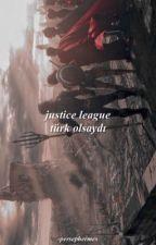 Justice League Türk Olsaydı  by Thelowqueen