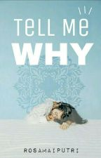 Tell Me Why by Rosamaiputri