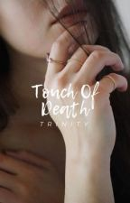 Touch of Death | ✓ by Dr3mer_