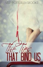 The Ties That Bind Us (on hold) by verypotterluvsbooks