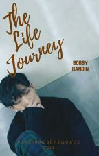 The Life Journey ? [✔] by hanbinbobbysquads