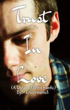 Trust In Love (A Dylan O'Brien FanFic) by krissymarie8