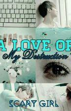 A Love Or My Destruction - BTS by scary_girl15