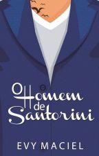 O HOMEM DE SANTORINI (SÉRIE HOMENS QUE AMAMOS - LIVRO 3) by EvyMaciel